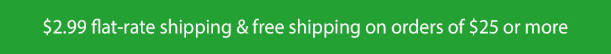 $2.99 flat-rate shipping & free shipping on orders $25 and over