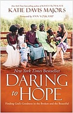 Daring to Hope: Finding God\'s Goodness in the Broken and the Beautiful