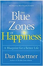 The Blue Zones of Happiness: Lessons from the World\'s Happiest People