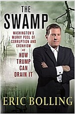 The Swamp: Washington\'s Murky Pool of Corruption and Cronyism and How Trump Can Drain It