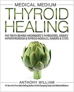 Medical Medium Thyroid Healing: The Truth Behind Hashimoto\'s, Graves\', Insomnia, Hypothyroidism, Thyroid Nodules & Epstein-Barr