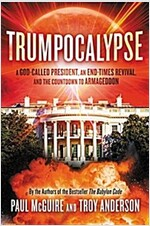 Trumpocalypse: The End-Times President, a Battle Against the Globalist Elite, and the Countdown to Armageddon