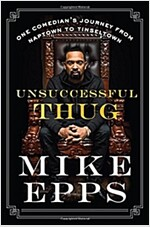Unsuccessful Thug: One Comedian\'s Journey from Naptown to Tinseltown