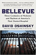 Bellevue: Three Centuries of Medicine and Mayhem at America\'s Most Storied Hospital