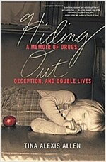 Hiding Out: A Memoir of Drugs, Deception, and Double Lives