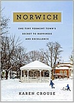 Norwich: One Tiny Vermont Town\'s Secret to Happiness and Excellence