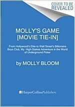 Molly\'s Game [Movie Tie-In]: The True Story of the 26-Year-Old Woman Behind the Most Exclusive, High-Stakes Underground Poker Game in the World