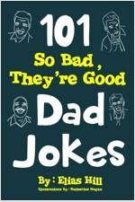 101 So Bad, They\'re Good Dad Jokes