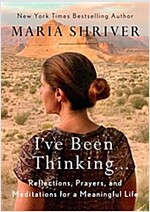 I\'ve Been Thinking . . .: Reflections, Prayers, and Meditations for a Meaningful Life
