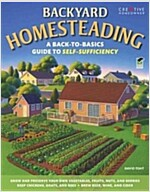 Backyard Homesteading: A Back-To-Basics Guide to Self-Sufficiency