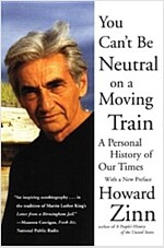 You Can\'t Be Neutral on a Moving Train: A Personal History of Our Times