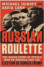 Russian Roulette: The Inside Story of Putin\'s War on America and the Election of Donald Trump