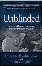 Unblinded: One Man\'s Courageous Journey Through Darkness to Sight