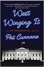 West Winging It: An Un-Presidential Memoir