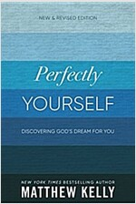 Perfectly Yourself: Discovering God\'s Dream for You