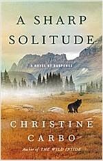 A Sharp Solitude: A Novel of Suspense