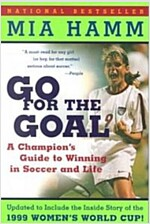 Go for the Goal: A Champion\'s Guide to Winning in Soccer and Life
