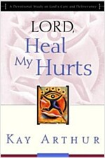 Lord, Heal My Hurts: A Devotional Study on God\'s Care and Deliverance
