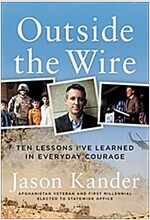 Outside the Wire: Ten Lessons I\'ve Learned in Everyday Courage