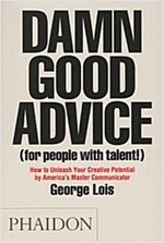Damn Good Advice (for People With Talent!) : How to Unleash Your Creative Potential by America\'s Master Communicator, George Lois