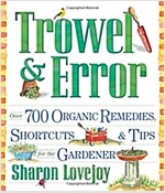 Trowel and Error: Over 700 Organic Remedies, Shortcuts, and Tips for the Gardener
