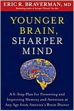 Younger Brain, Sharper Mind: A 6-Step Plan for Preserving and Improving Memory and Attention at Any Age from America\'s Brain Doctor