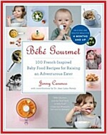 Bebe Gourmet: 100 French-Inspired Baby Food Recipes for Raising an Adventurous Eater