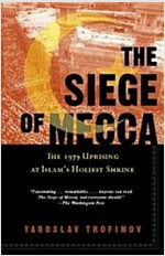 The Siege of Mecca: The 1979 Uprising at Islam\'s Holiest Shrine