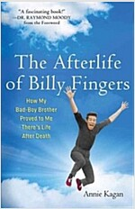 The Afterlife of Billy Fingers: How My Bad-Boy Brother Proved to Me There\'s Life After Death