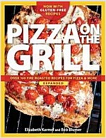Pizza on the Grill: 100] Feisty Fire-Roasted Recipes for Pizza & More