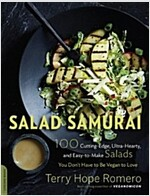 Salad Samurai: 100 Cutting-Edge, Ultra-Hearty, Easy-To-Make Salads You Don\'t Have to Be Vegan to Love