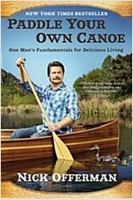 Paddle Your Own Canoe: One Man\'s Fundamentals for Delicious Living