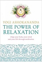 The Power of Relaxation : Align Your Body, Your Mind and Your Life Through Meditation