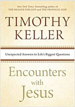 Encounters with Jesus: Unexpected Answers to Life\'s Biggest Questions