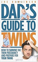 Dad\'s Guide to Twins: How to Survive the Twin Pregnancy and Prepare for Your Twins