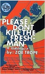 Please Don\'t Kill the Freshman: A Memoir