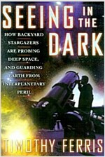 Seeing in the Dark : How Backyard Stargazers Are Probing Deep Space and Guarding Earth from Interplanetary Peril
