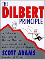 The Dilbert Principle: A Cubicle\'s-Eye View of Bosses, Meetings, Management Fads & Other Workplace Afflictions