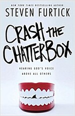 Crash the Chatterbox: Hearing God\'s Voice Above All Others