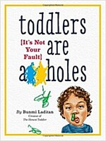 Toddlers Are A**holes: It\'s Not Your Fault