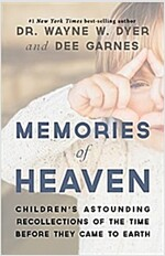 Memories of Heaven: Children\'s Astounding Recollections of the Time Before They Cameto Earth