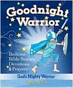 Goodnight Warrior: God\'s Mighty Warrior Bedtime Bible Stories, Devotions, and Prayers