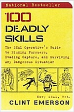 100 Deadly Skills: The Seal Operative\'s Guide to Eluding Pursuers, Evading Capture, and Surviving Any Dangerous Situation