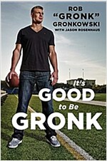 It\'s Good to Be Gronk
