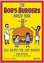 The Bob\'s Burgers Burger Book: Real Recipes for Joke Burgers