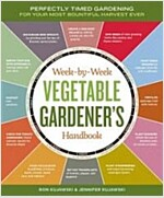 Week-By-Week Vegetable Gardener\'s Handbook: Perfectly Timed Gardening for Your Most Bountiful Harvest Ever
