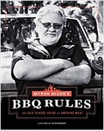 Myron Mixon\'s BBQ Rules: The Old-School Guide to Smoking Meat