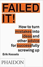 Failed it! : How to Turn Mistakes into Ideas and Other Advice for Successfully Screwing Up