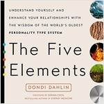 The Five Elements: Understand Yourself and Enhance Your Relationships with the Wisdom of the World\'s Oldest Personality Type System