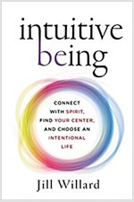 Intuitive Being: Connect with Spirit, Find Your Center, and Choose an Intentional Life